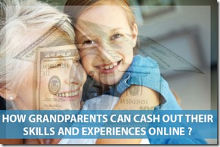 How Grandparents can Cash Out their Skills and Experiences Online