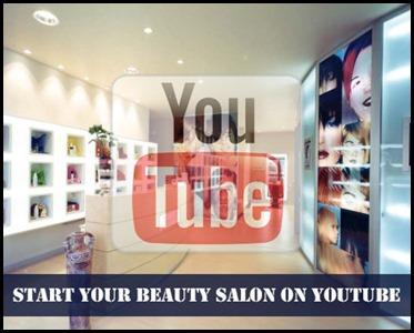Start your own Beauty Salon via YouTube