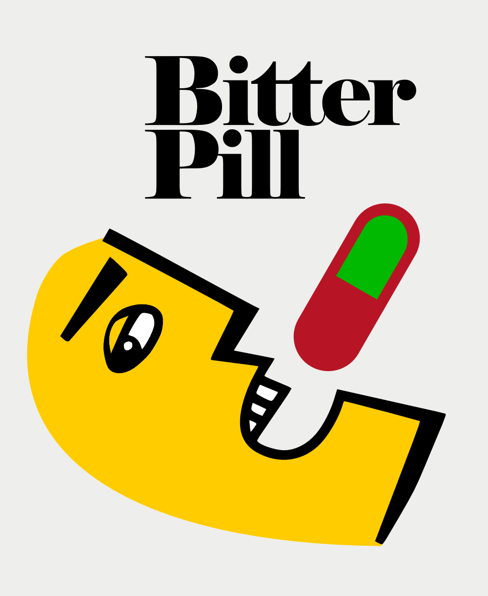 Bitter Pill - The truth can be bitterer than a sweet illusion