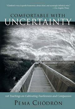 'Comfortable With Uncertainty' by Pema Chodron (ISBN 1590306260)