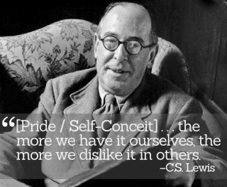 Pride ... the more we have it ourselves, the more we dislike it in others--Quotation by C.S. Lewis
