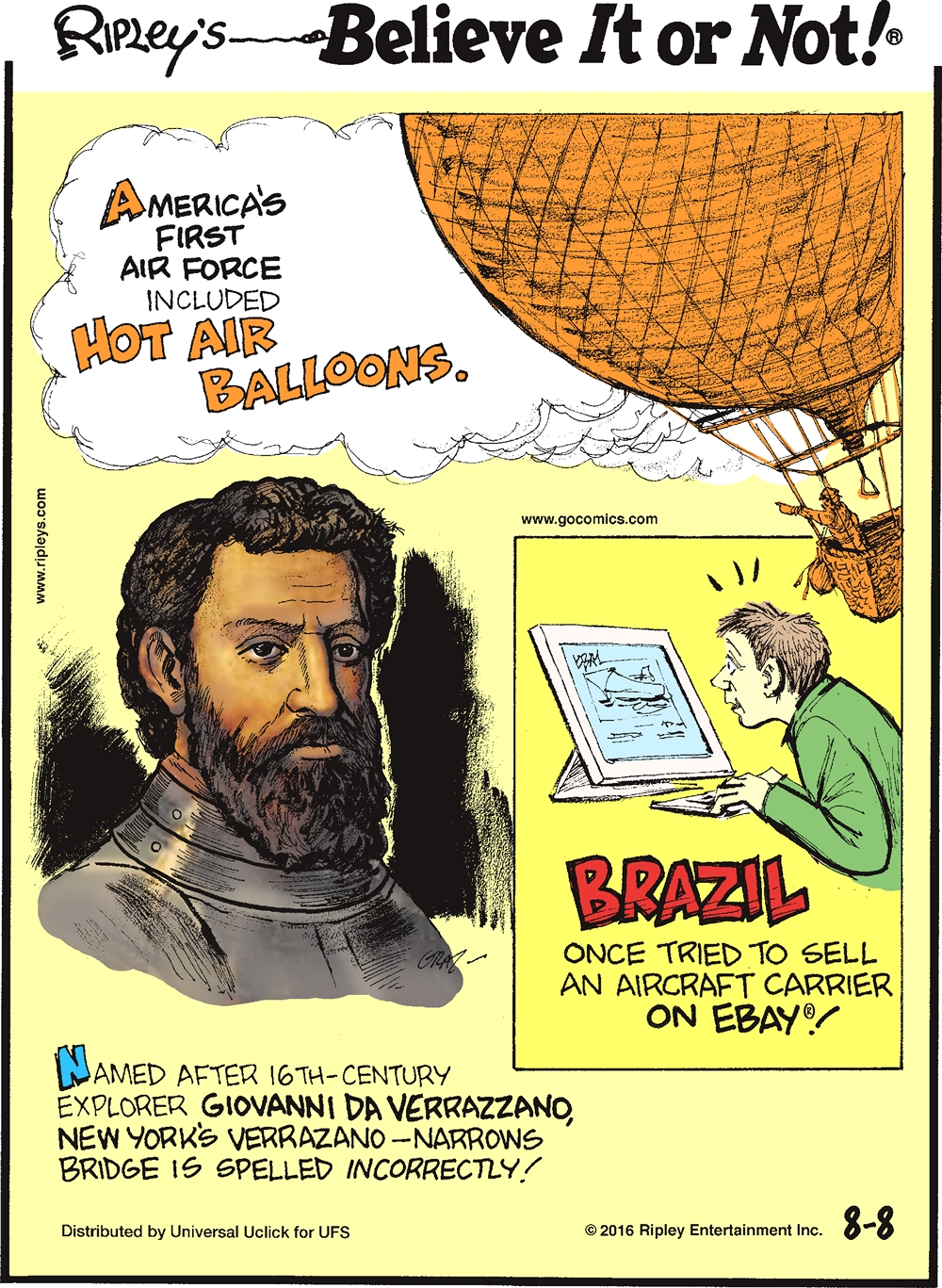 America's first air force included hot air balloons. -------------------- Named after 16th-century explorer Giovanni de Verrazzano, New York's Verrrazano—Narrows Bridge is spelled incorrectly! -------------------- Brazil once tried to sell an aircraft carrier on eBay!