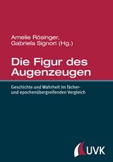 Amelie Rösinger, Gabriela Signori (Hrsg.): Die Figur des Augenzeugen