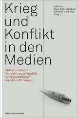 Felix Reer, Klaus Sachs-Hombach, Schamma Shahadat (Hrsg.): Krieg und Konflikt in den Medien