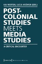 Kai Merten, Lucia Krämer (Hrsg.): Postcolonial Studies Meets Media Studies