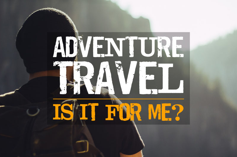 Adventure travel - Is it for me?