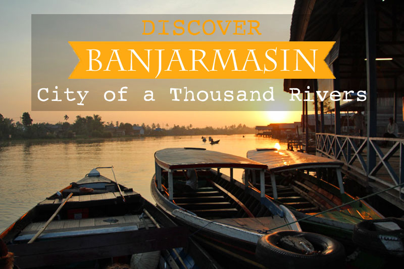 Discover Banjarmasin, Kalimantan (Borneo), City of a Thousand Rivers