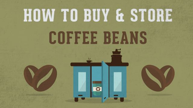 How to Buy and Store Coffee Beans