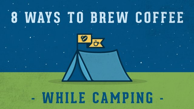 8 Ways to Brew Coffee While Camping