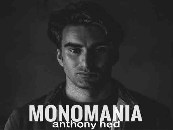 Anthony Hed monomania 2017