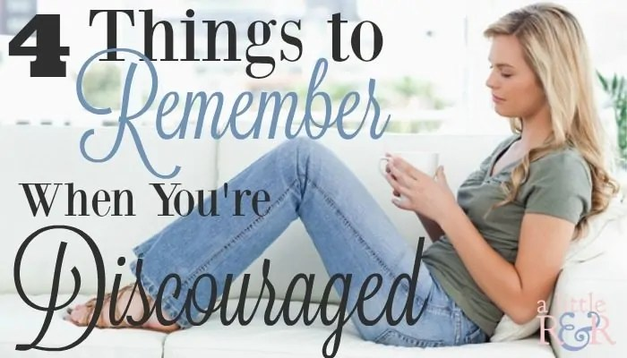 4 Things to Remember When You're Discouraged