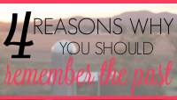 4 Reasons Why You Should Remember the Past + A Little R & R Wednesdays – a linky party #150