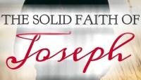 The Solid Faith of Joseph