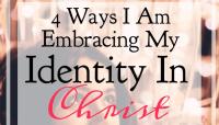 4 Ways I Am Embracing My Identity in Christ
