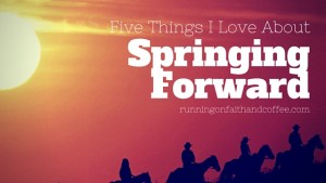 Five Things I Love About Springing Forward