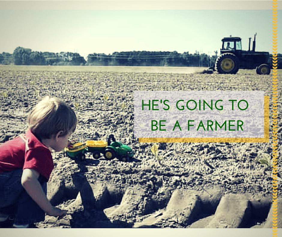 HE'S GOING TOBE A FARMER
