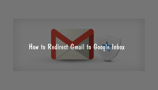 How to Redirect Gmail to Google Inbox