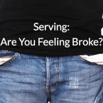 Serving: Are You Feeling Broke?