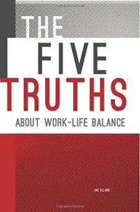 The Five Truths about Work-Life Balance by Jae Ellard on Sahar's Blog