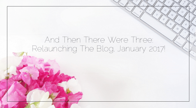 And Then There Were Three: Relaunching The Blog, January 2017!