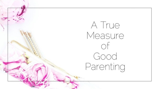 A True Measure of Good Parenting