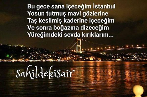 Bu gece sana içeceğim İstanbul Yosun tutmuş mavi gözlerine Taş kesilmiş kaderine içeceğim Ve sonra boğazına dizeceğim Yüreğimdeki sevda kırıklarını... Sahildeki Şair Sinan Yıldızlı#İstanbul