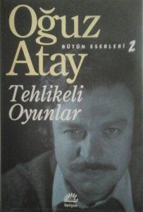 Atay, Oğuz (1984), Tehlikeli Oyunlar, İstanbul (İletişim Yayıncılık)