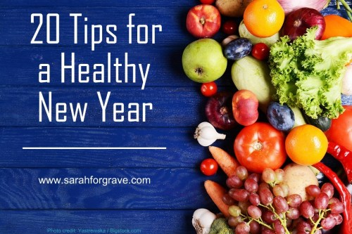20 Tips for a Healthy New Year | www.sarahforgrave.com