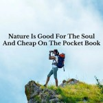 Nature Is Good For The Soul And Cheap On The Pocket Book