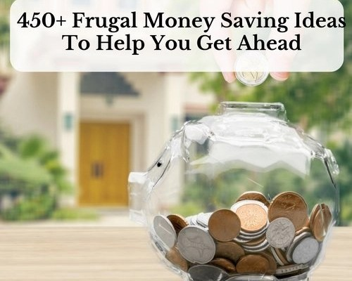 450+ Frugal, Money Saving Ideas To Help You Get Ahead