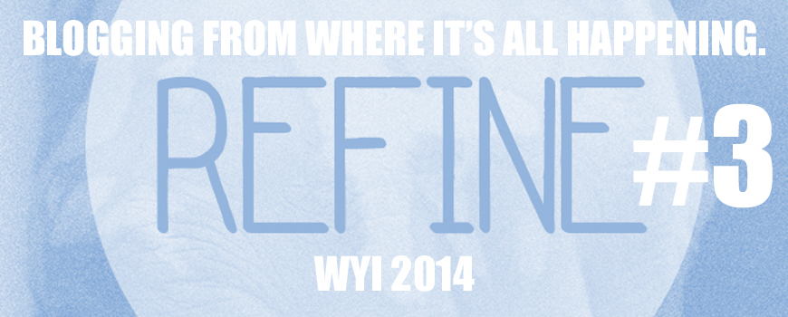 Refine – Blogging from where it's all happening 3
