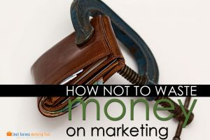 How Not To Waste Money on Marketing
