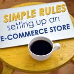 3 Simple Rules Setting Up an E-Commerce Store