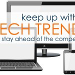 Keep Up with Tech Trends to Stay Ahead of the Competition