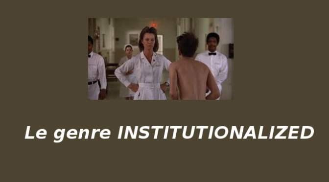 Le genre Institutionalized