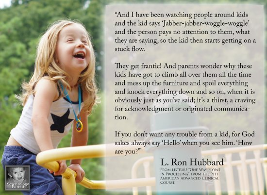 L. Ron Hubbard quote on communication and acknowledgement of children.  From the 9th American Advanced Clinical Course Lectures.