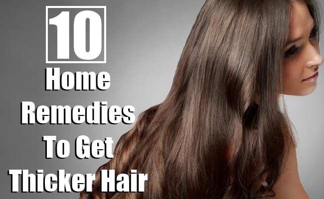 Home Remedies To Get Thicker Hair