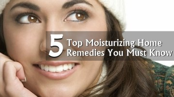 Top Moisturizing Home Remedies You Must Know