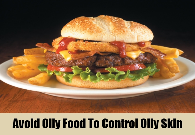 Avoid Oily Food To Control Oily Skin