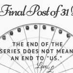 Day 31: Why I Never Wrote The Final Post Until Today