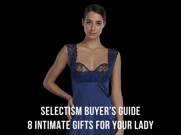 Selectism Buyers Guide: 8 Intimate Gifts For Your Lady