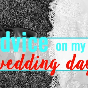 Advice on my wedding day