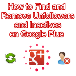 How to Find and Unfollow Unfollowers and Inactives on Google Plus
