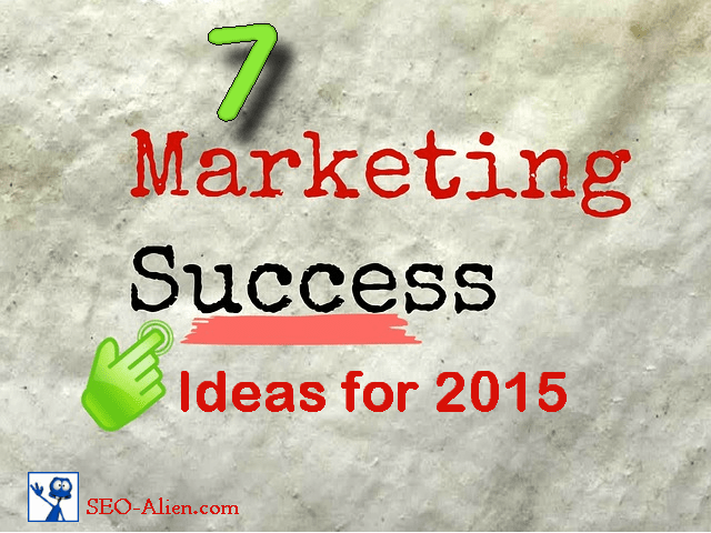 Top 7 Content Marketing Ideas for 2015 and Beyond