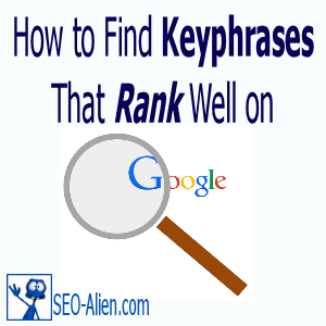 How to Find the Best, Competitive Keyphrases That Will Rank On Google