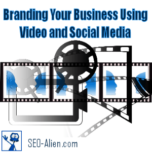 Branding Your Business Using Video and Social Media