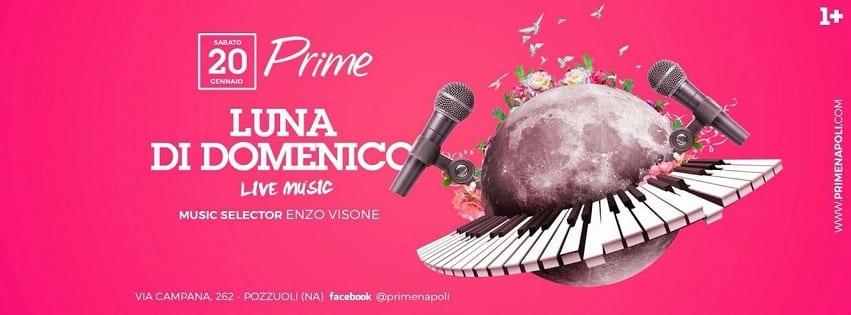 PRIME Pozzuoli - Sabato 20 Gennaio Luna Di Domenico Live e Dj Set