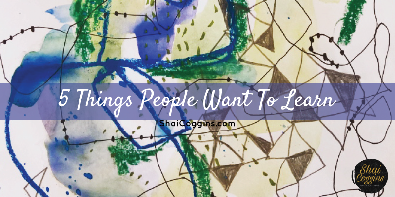 5 Things People Want To Learn  (Initial Insights from Survey)