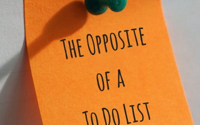 The Opposite of a To Do List