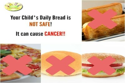 Your child's Daily Bread is not Safe! It can cause Cancer!!